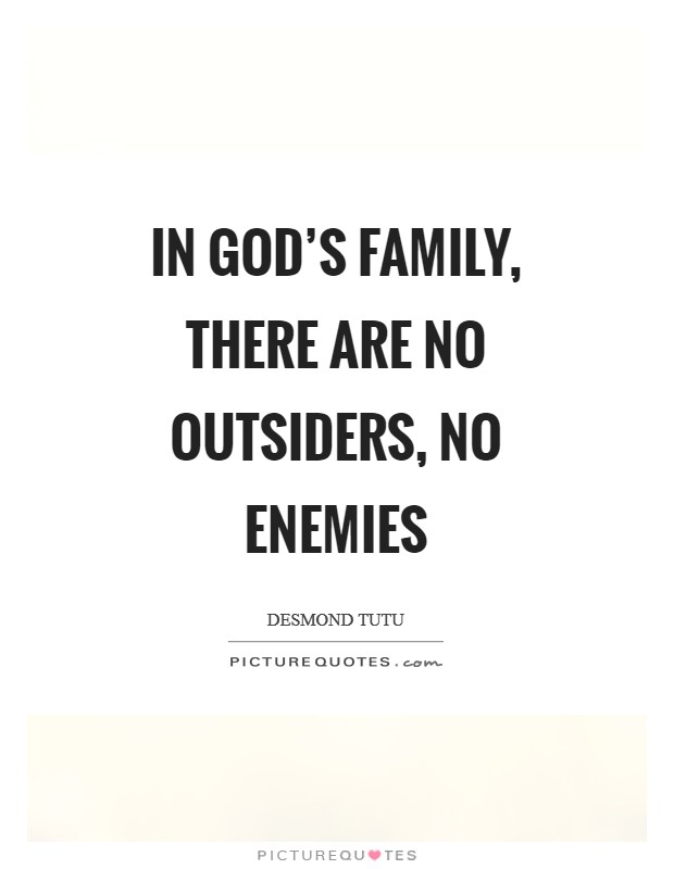 In God's family, there are no outsiders, no enemies Picture Quote #1