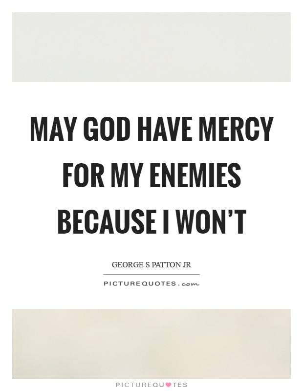 May God have mercy for my enemies because I won't Picture Quote #1