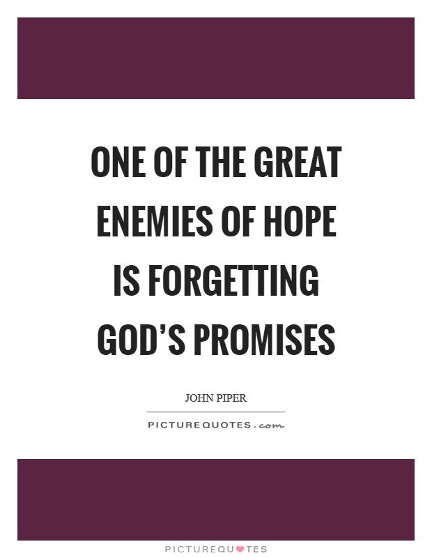 One of the great enemies of hope is forgetting God's promises Picture Quote #1