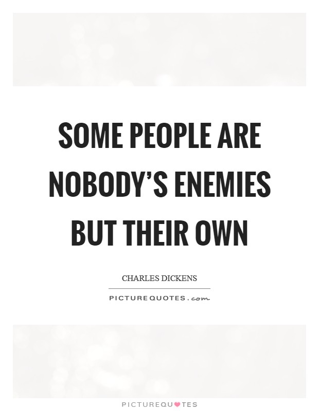 Some people are nobody's enemies but their own Picture Quote #1