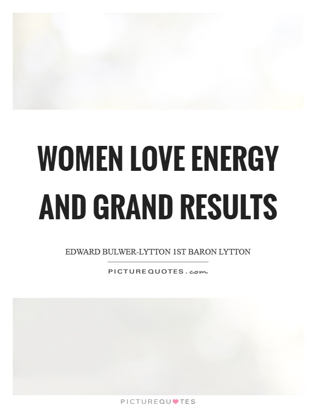 Women love energy and grand results Picture Quote #1