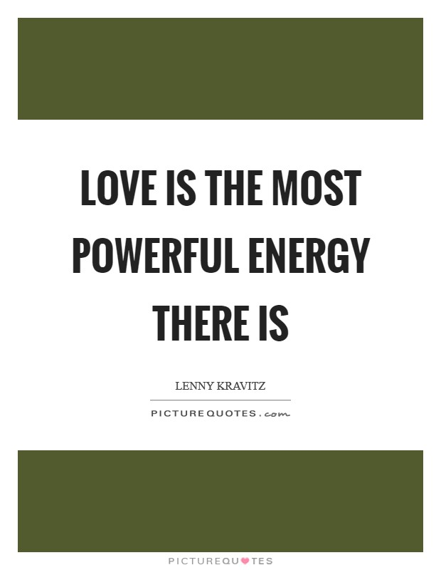 Love is the most powerful energy there is Picture Quote #1