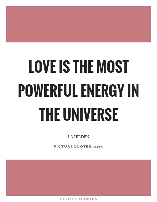 Love is the most powerful energy in the Universe Picture Quote #1