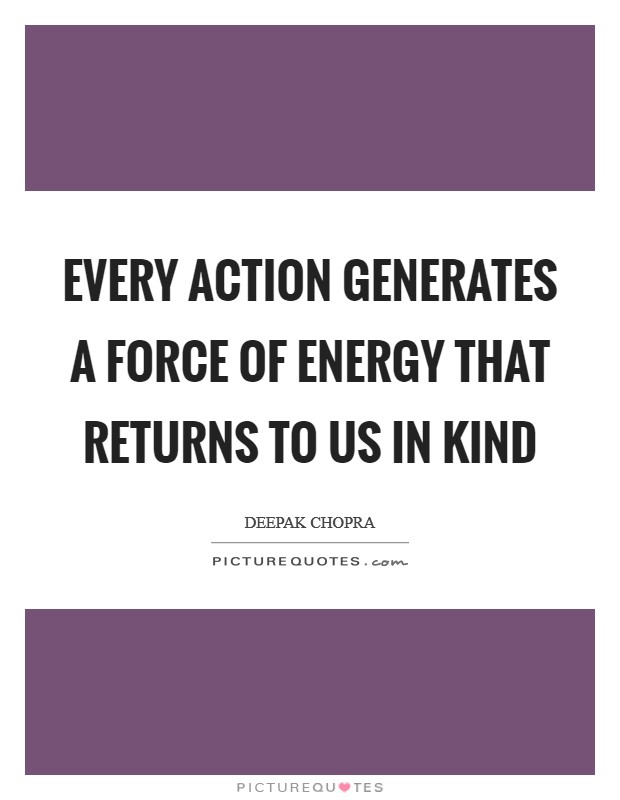 Every action generates a force of energy that returns to us in kind Picture Quote #1