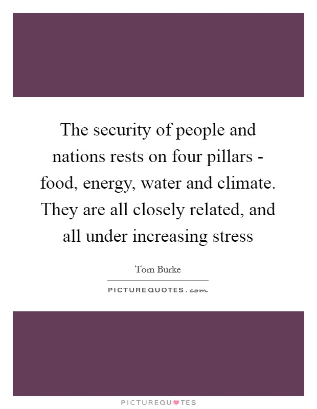 The security of people and nations rests on four pillars - food, energy, water and climate. They are all closely related, and all under increasing stress Picture Quote #1