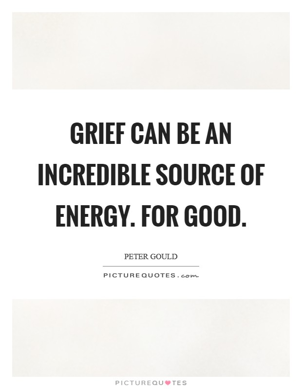 Grief can be an incredible source of energy. For good Picture Quote #1