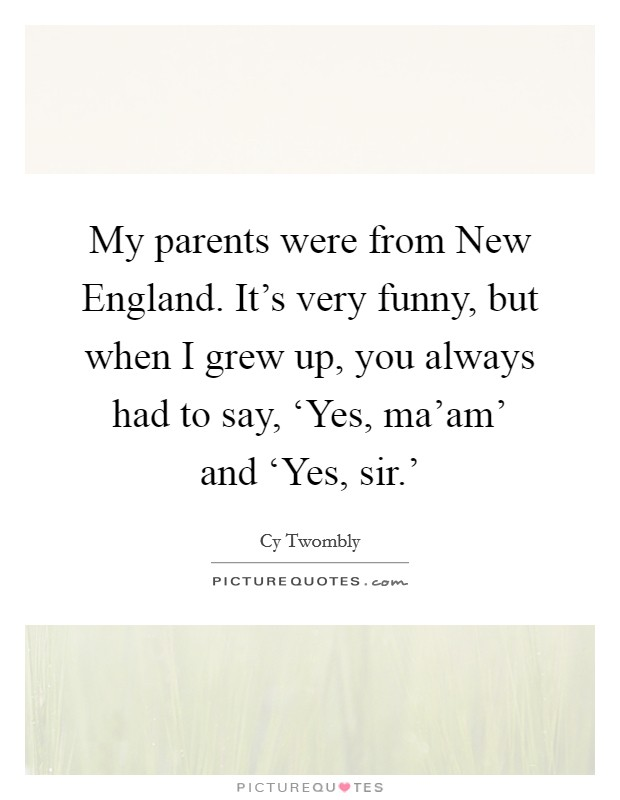New England Quotes: My Parents Were From New England. It's Very Funny, But
