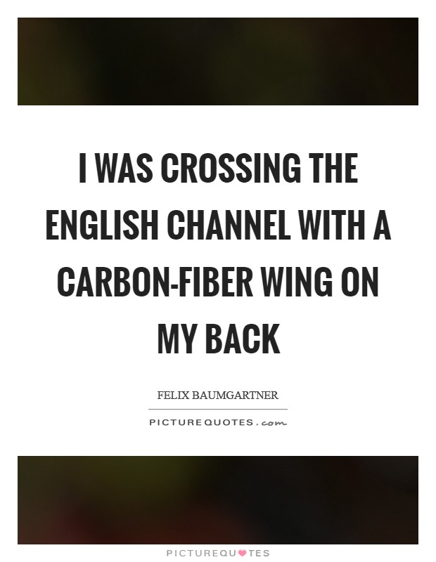 I was crossing the English Channel with a carbon-fiber wing on my back Picture Quote #1