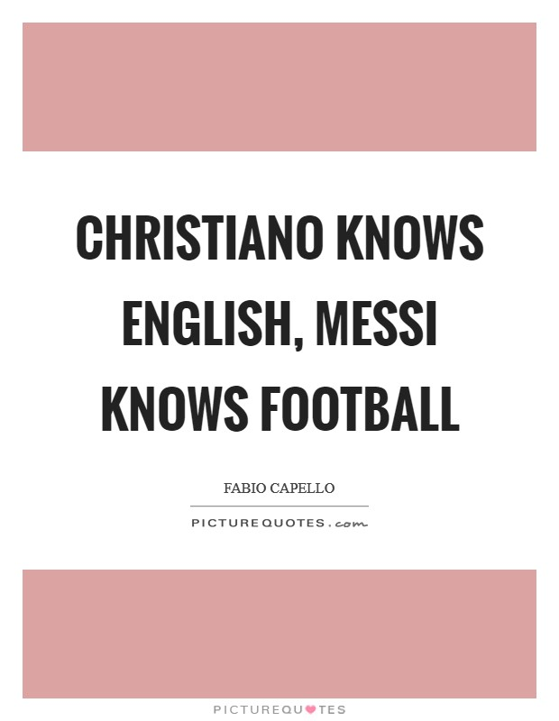 Christiano knows English, Messi knows football Picture Quote #1