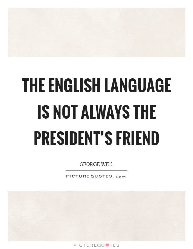 The English language is not always the President's friend Picture Quote #1
