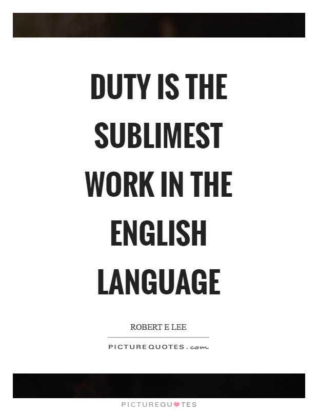 Duty is the sublimest work in the English language Picture Quote #1