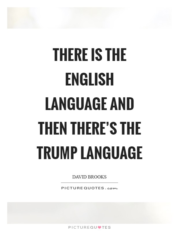 There is the English language and then there's the Trump language Picture Quote #1