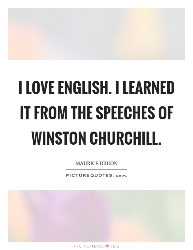 I love English. I learned it from the speeches of Winston Churchill Picture Quote #1