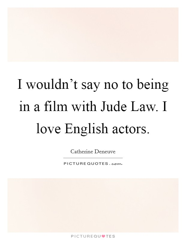 I wouldn't say no to being in a film with Jude Law. I love English actors Picture Quote #1