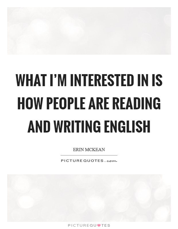 What I'm interested in is how people are reading and writing English Picture Quote #1
