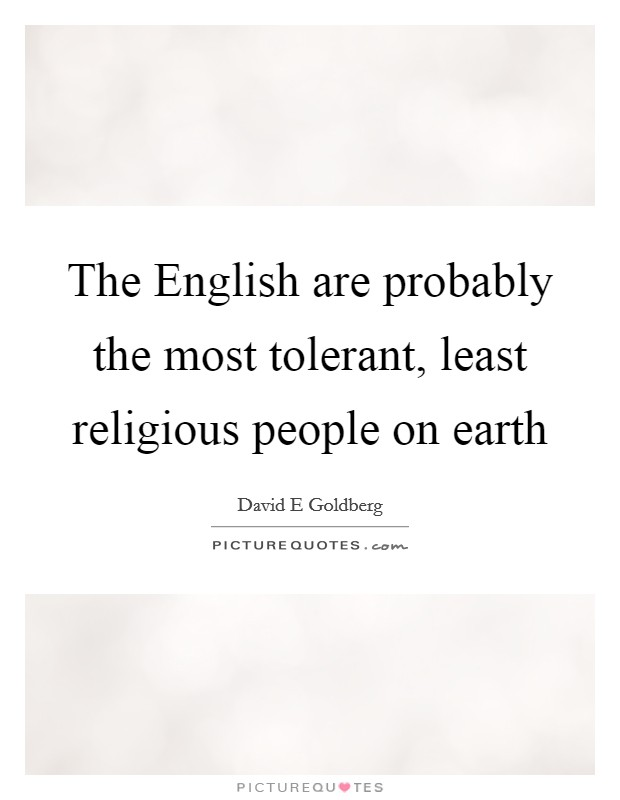 The English are probably the most tolerant, least religious people on earth Picture Quote #1