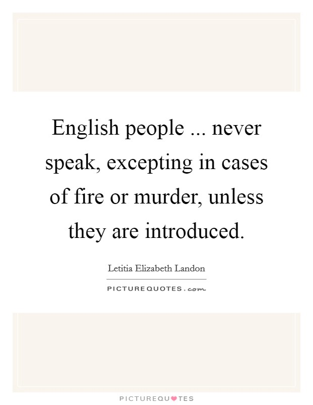 English people ... never speak, excepting in cases of fire or murder, unless they are introduced Picture Quote #1