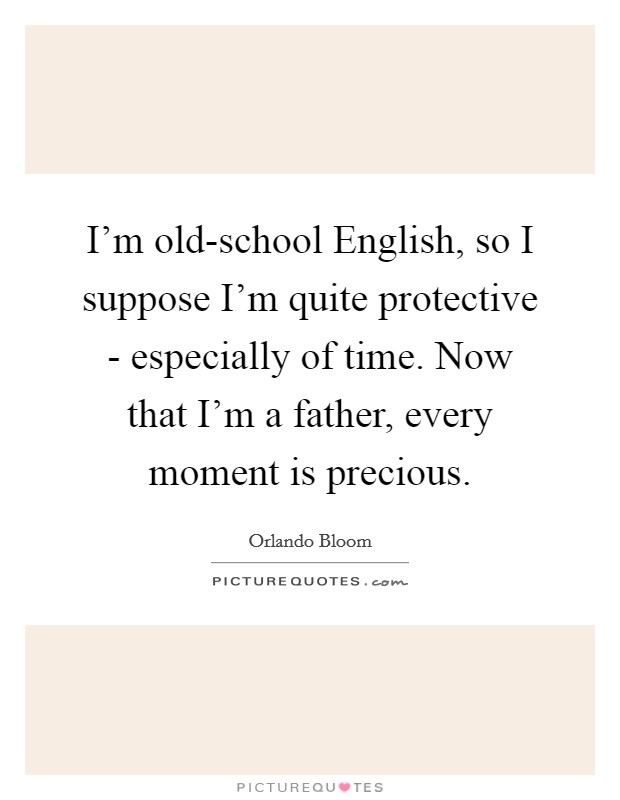 School Time Quotes: I'm Old-school English, So I Suppose I'm Quite Protective