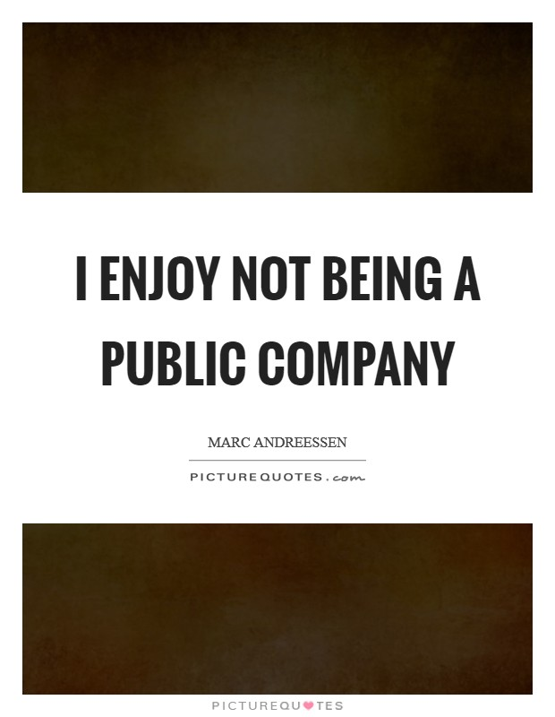 I enjoy not being a public company Picture Quote #1