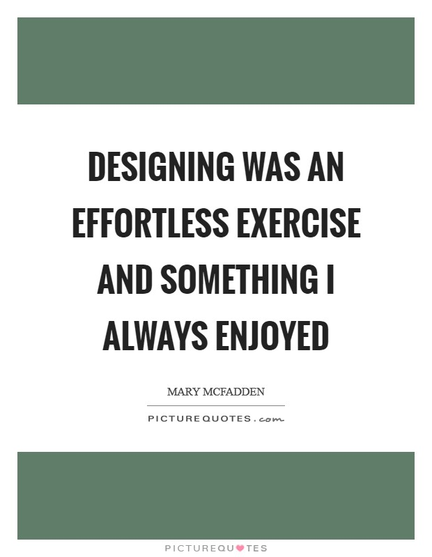Designing was an effortless exercise and something I always enjoyed Picture Quote #1