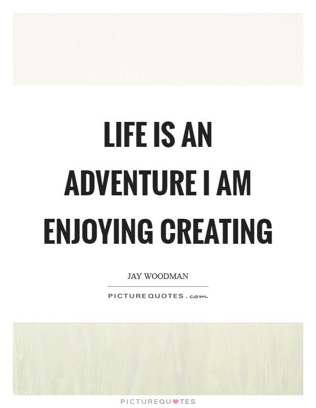 Life is an adventure I am enjoying creating Picture Quote #1