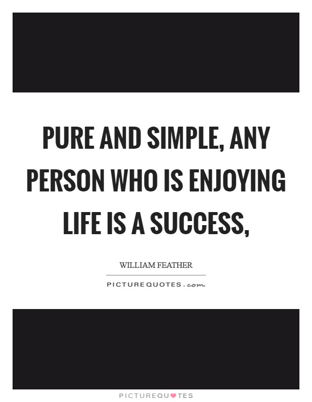 Pure and simple, any person who is enjoying life is a success, Picture Quote #1