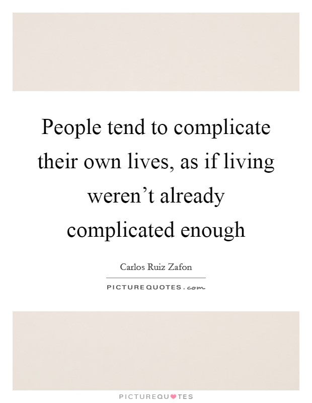 People tend to complicate their own lives, as if living weren't already complicated enough Picture Quote #1