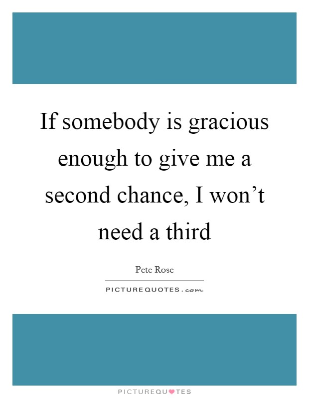If somebody is gracious enough to give me a second chance, I won't need a third Picture Quote #1