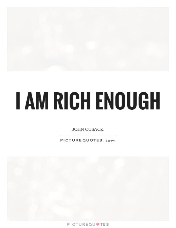 I am rich enough Picture Quote #1