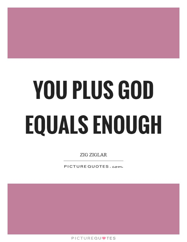 You plus God equals enough Picture Quote #1
