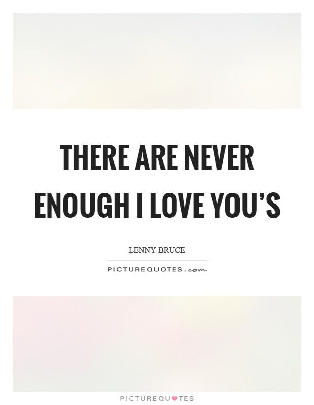 There are never enough I Love You's Picture Quote #1