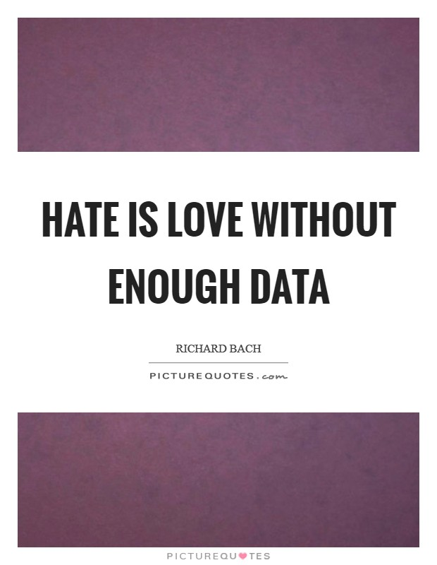 Hate is love without enough data Picture Quote #1