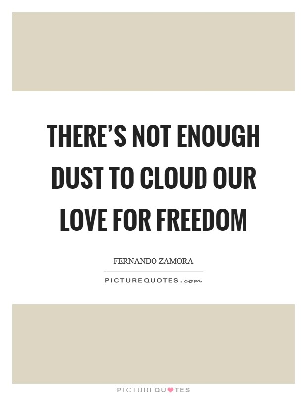 There's not enough dust to cloud our love for freedom Picture Quote #1