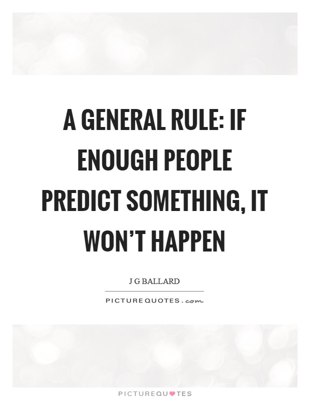 A general rule: if enough people predict something, it won't happen Picture Quote #1