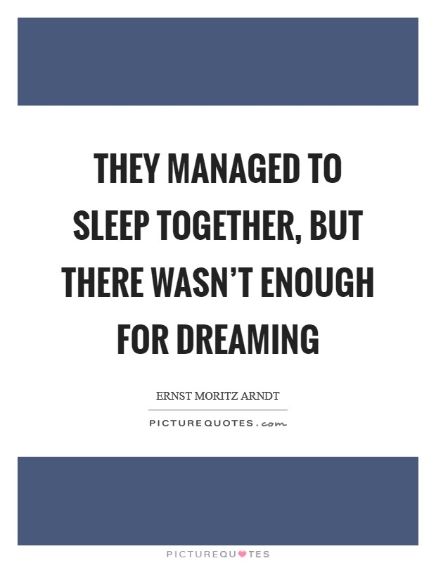 They managed to sleep together, but there wasn't enough for dreaming Picture Quote #1