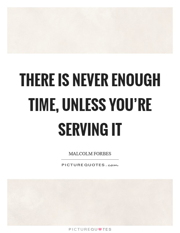 There is never enough time, unless you're serving it Picture Quote #1