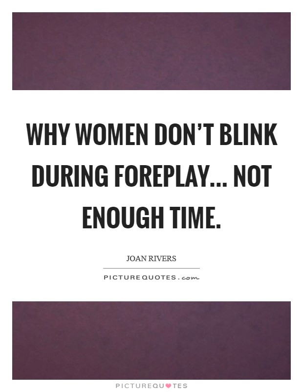 Why women don't blink during foreplay... not enough time Picture Quote #1