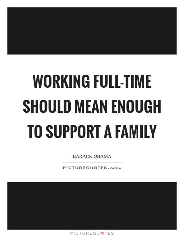 Working full-time should mean enough to support a family Picture Quote #1