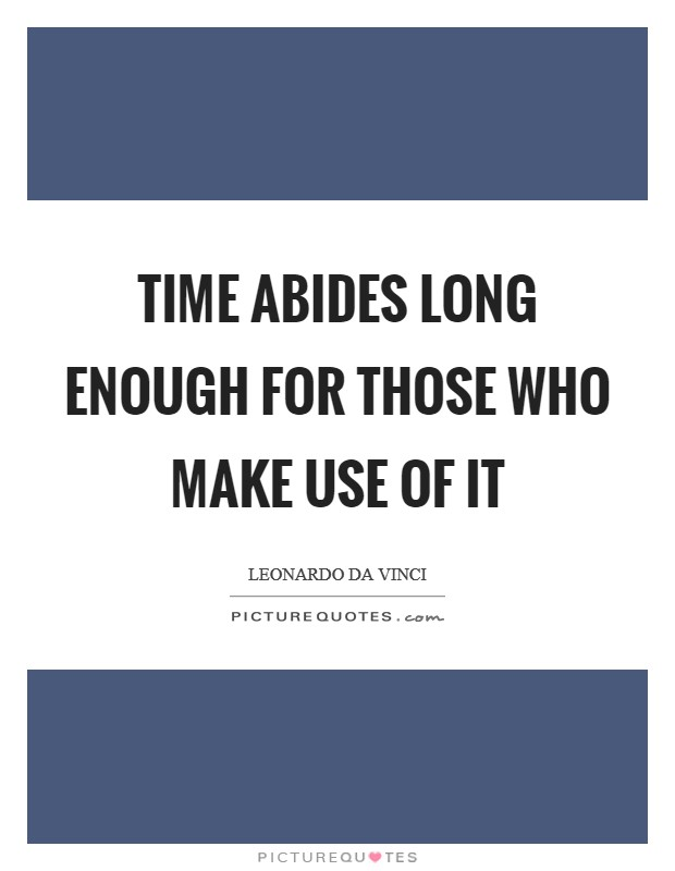 Time abides long enough for those who make use of it Picture Quote #1