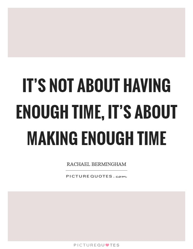 It's not about having enough time, it's about making enough time Picture Quote #1