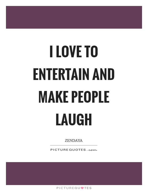 I love to entertain and make people laugh Picture Quote #1