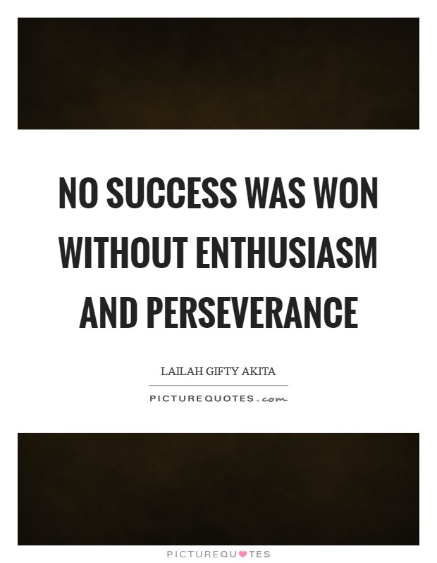 No success was won without enthusiasm and perseverance Picture Quote #1