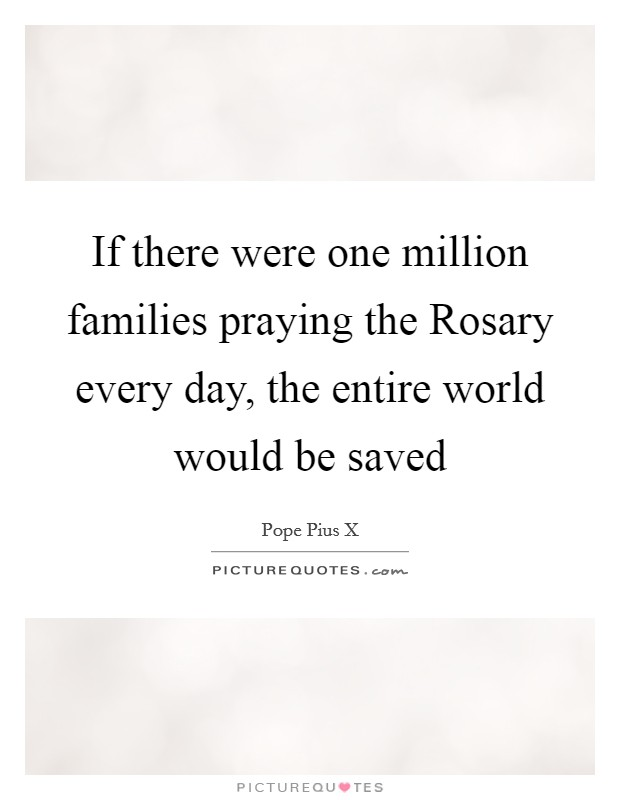 If there were one million families praying the Rosary every day, the entire world would be saved Picture Quote #1