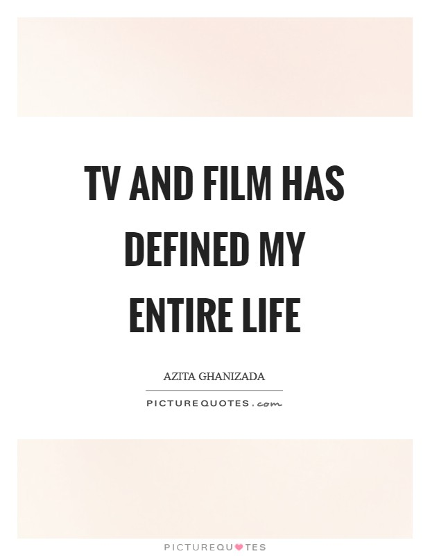 TV and film has defined my entire life Picture Quote #1