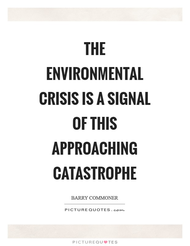 The environmental crisis is a signal of this approaching catastrophe Picture Quote #1