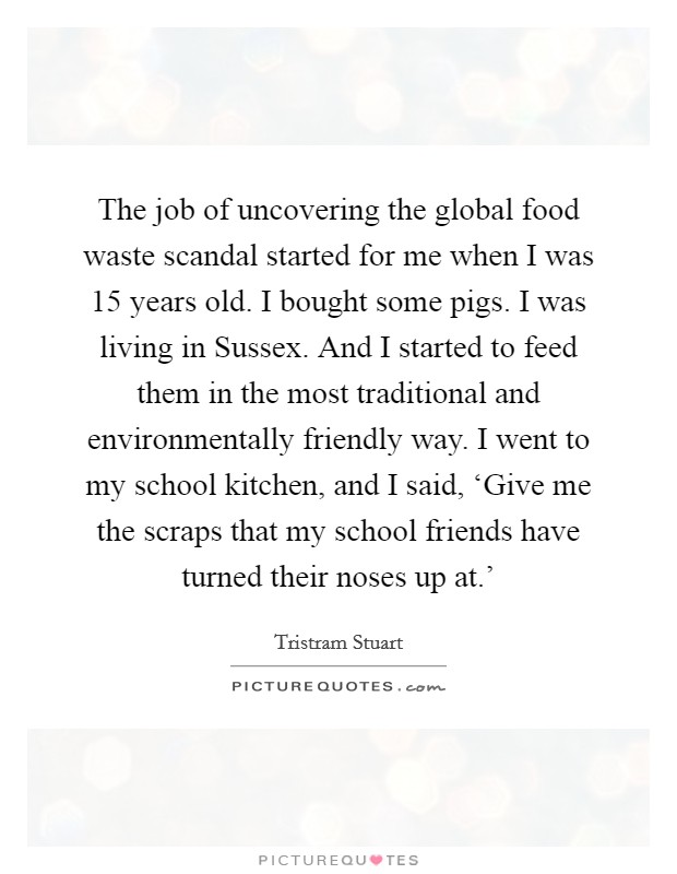 The Job Of Uncovering The Global Food Waste Scandal Started For Picture Quotes