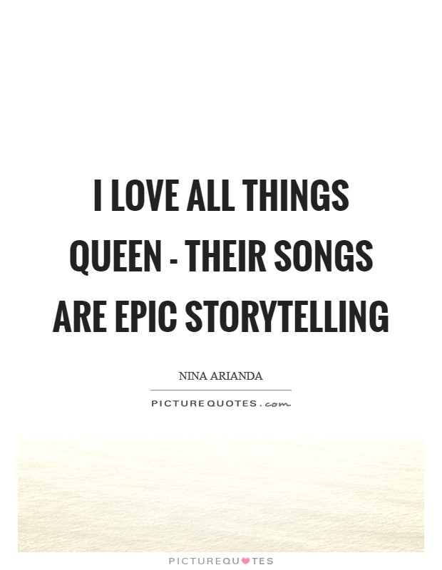 I love all things Queen - their songs are epic storytelling Picture Quote #1