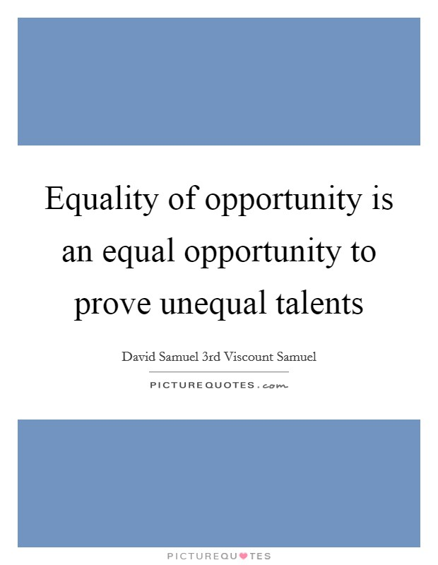 Equality of opportunity is an equal opportunity to prove unequal talents Picture Quote #1