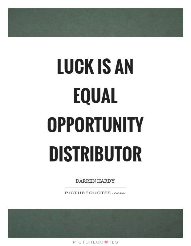 Luck is an equal opportunity distributor Picture Quote #1