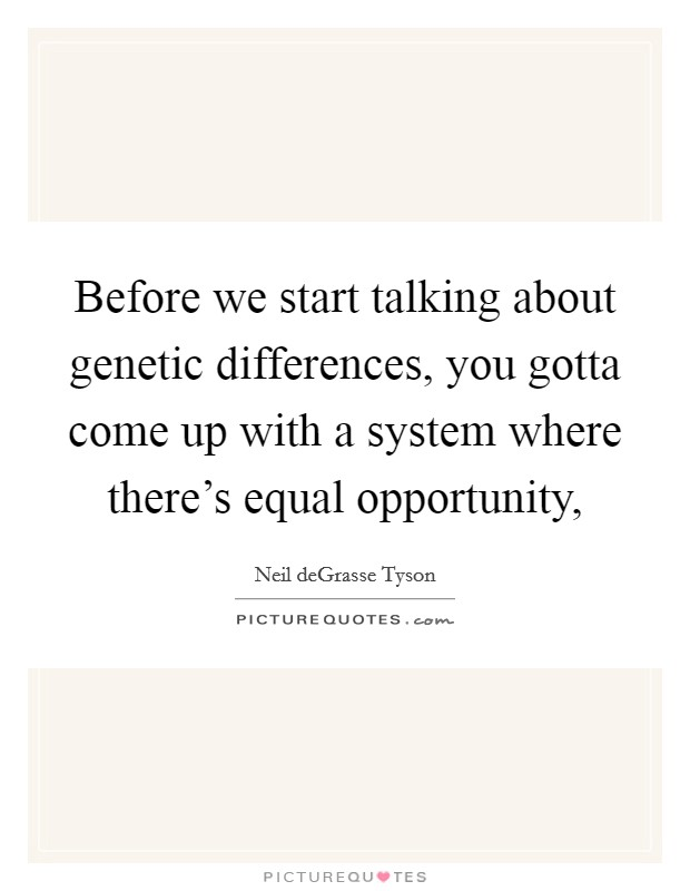 Before we start talking about genetic differences, you gotta come up with a system where there's equal opportunity, Picture Quote #1